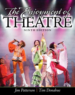 The Enjoyment of Theatre By Patterson, Jim A./ Donahue, Tim